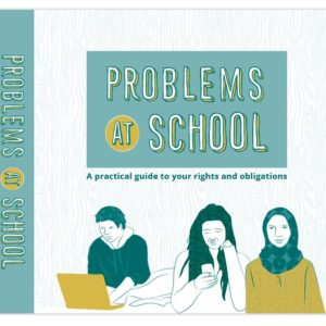 Problems at school: a practical guide to your rights and obligations -